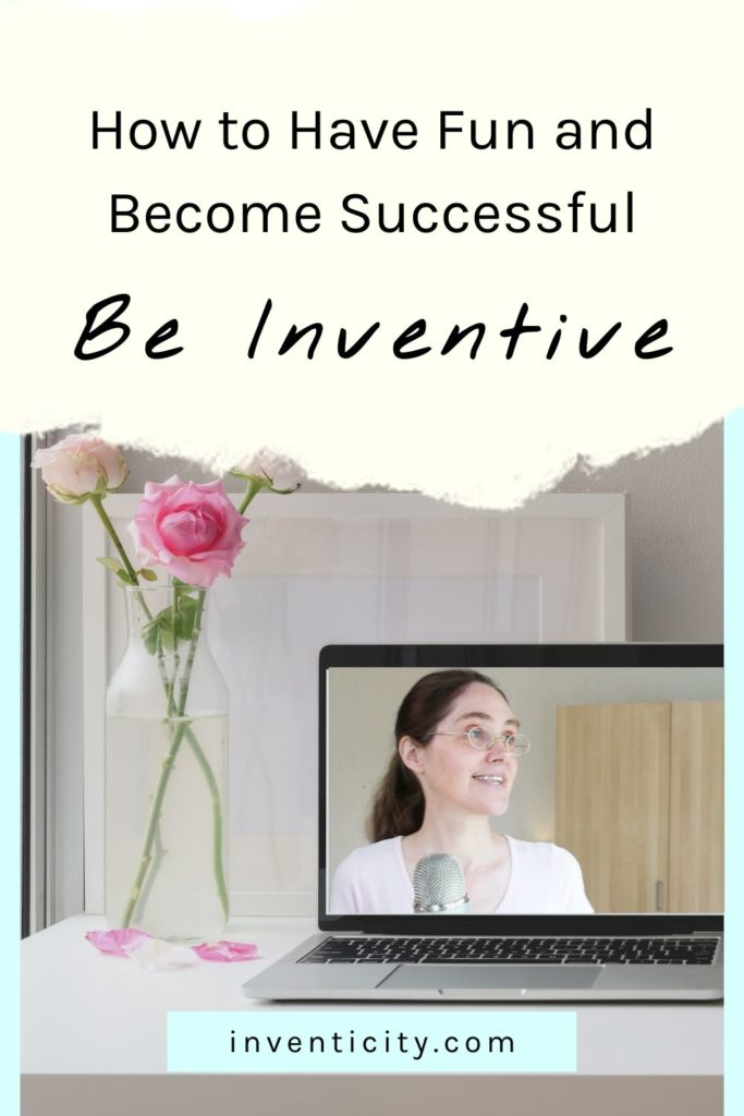 How to have fun and become successful | Be an Inventive Entrepreneur