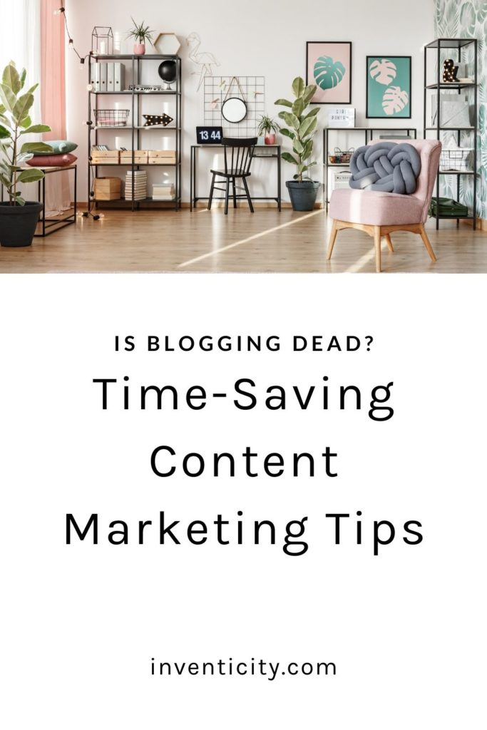 Is blogging dead Time-Saving Content Marketing Tips