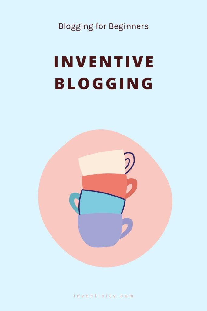 Inventive Blogging | Blogging for Beginners