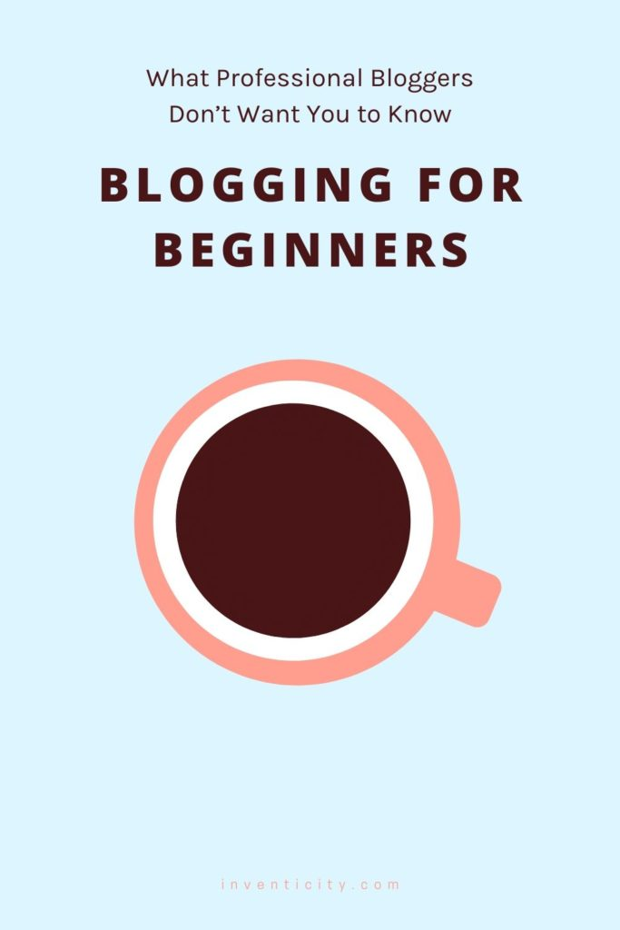 Blogging for Beginners – What Professional Bloggers Don't Want You to Know